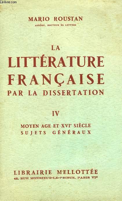 LA LITTERATURE FRANCAISE PAR LA DISSERTATION, TOME IV, MOYEN AGE ET XVIe SIECLE, SUJETS GENERAUX