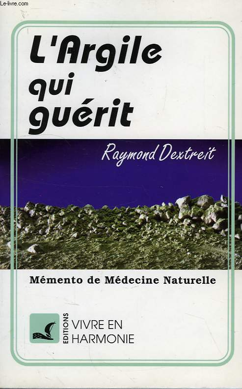 L'ARGILE QUI GUERIT, MEMENTO DE MEDECINE NATURELLE