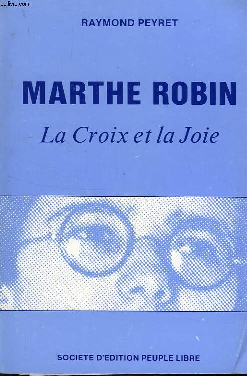 MARTHE ROBIN, LA CROIX ET LA JOIE