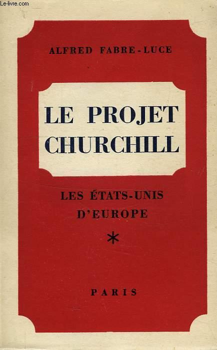 LE PROJET CHURCHILL, I, LES ETATS-UNIS D'EUROPE