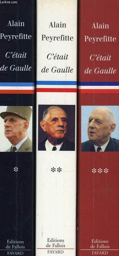 C'ETAIT DE GAULLE, 3 TOMES, TOME 1: LA FRANCE REDEVIENT LA FRANCE, TOME 2: LA FRANCE REPREND SA PLACE DANS LE MONDE, TOME 3: TOUT LE MONDE A BESOIN D'UNE FRANCE QUI MARCHE