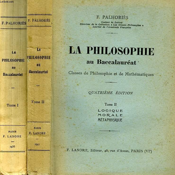 LA PHILOSOPHIE AU BACCALAUREAT, CLASSES DE PHILOSOPHIE ET DE MATHEMATIQUES, 2 TOMES, TOME I: PSYCHOLOGIE, QUESTIONS COMPLEMENTAIRES, TOME II: LOGIQUE, MORALE, METAPHYSIQUE