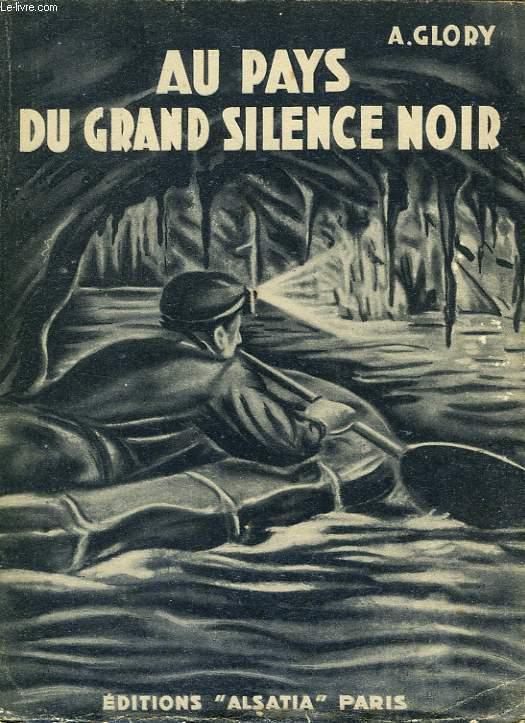 AU PAYS DU GRAND SILENCE NOIR, EXPLORATIONS SOUTERRAINES