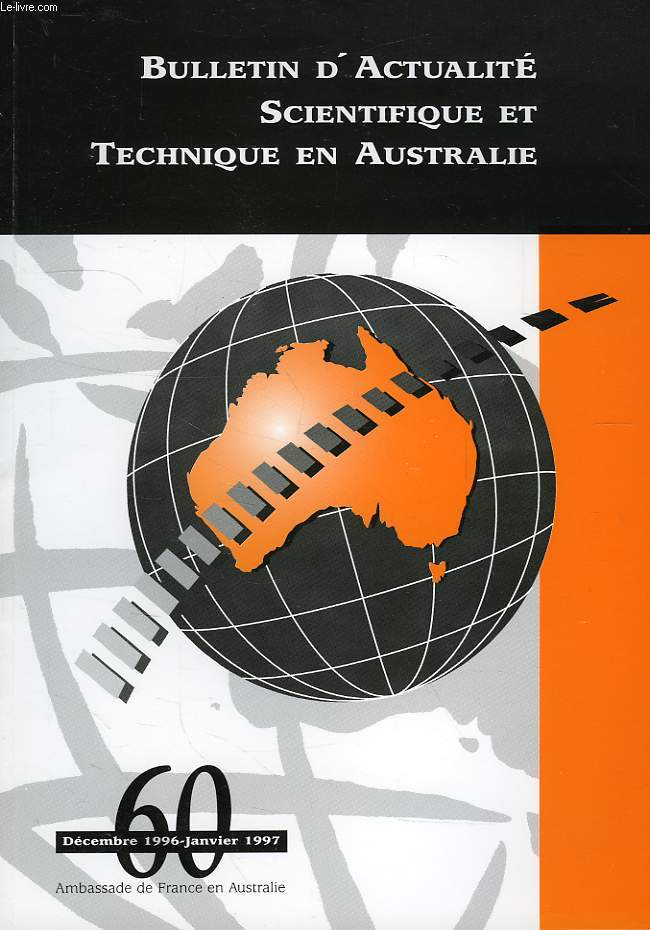 BULLETIN D'ACTUALITE SCIENTIFIQUE ET TECHNIQUE EN AUSTRALIE, N° 60, DEC.-JAN. 1996-1997