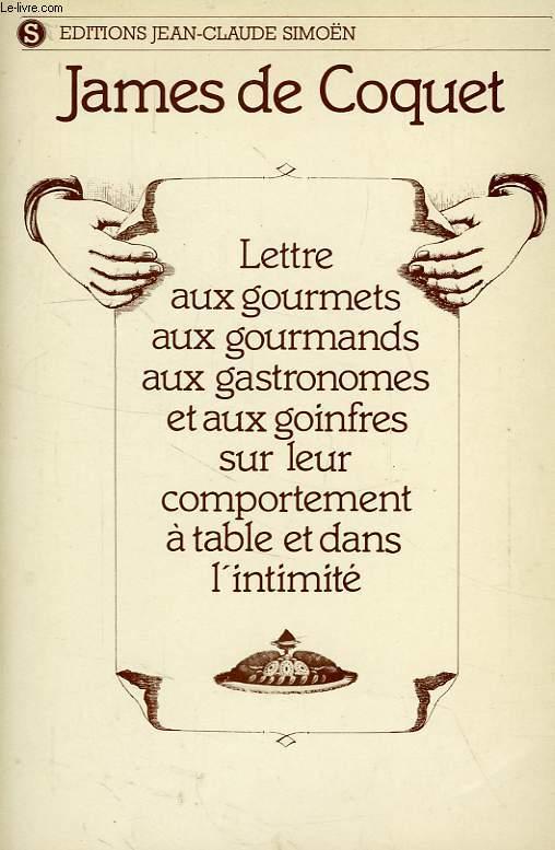 LETTRE AUX GOURMETS, AUX GOURMANDS, AUX GASTRONOMES ET AUX GOINFRES SUR LEUR COMPORTEMENT A TABLE ET DANS L'INTIMITE