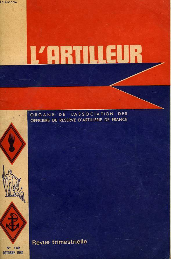 L'ARTILLEUR, ORGANE DE L'ASSOCIATION NATIONALE DES OFFICIERS DE RESERVE D'ARTILLERIE DE FRANCE, 43e ANNEE, N° 142, OCT. 1980