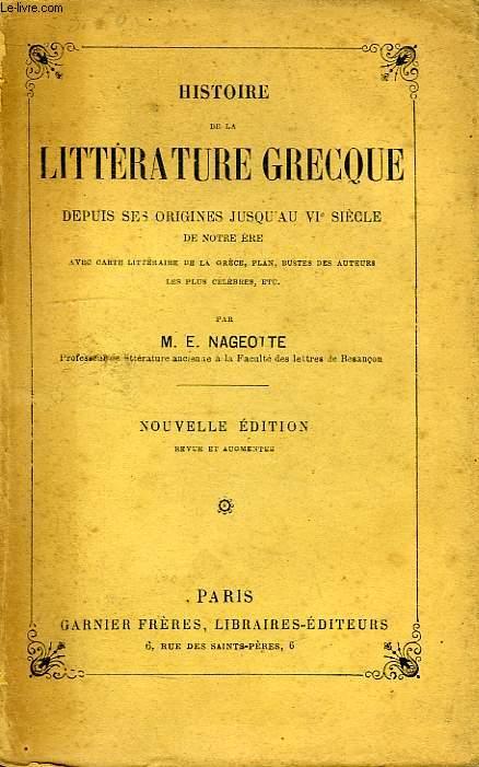 HISTOIRE DE LA LITTERATURE GRECQUE DEPUIS SES ORIGINES JUSQU'AU VIe SIECLE DE NOTRE ERE