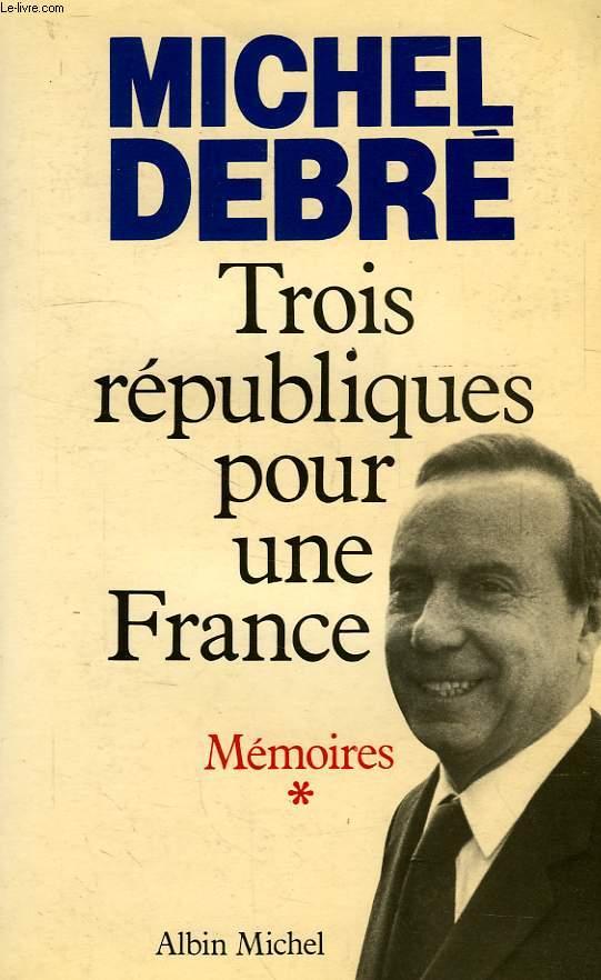 TROIS REPUBLIQUES POUR UNE FRANCE, MEMOIRES, TOME I, COMBATTRE