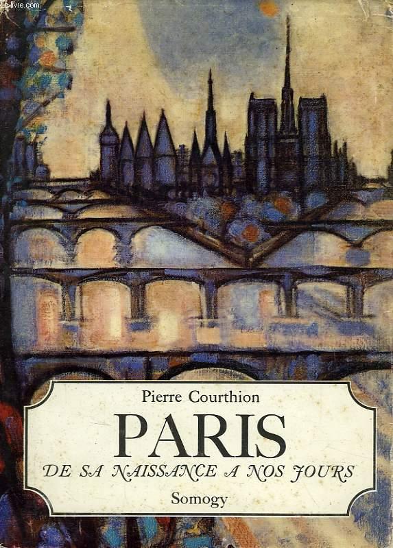 PARIS, DE SA NAISSANCE A NOS JOURS