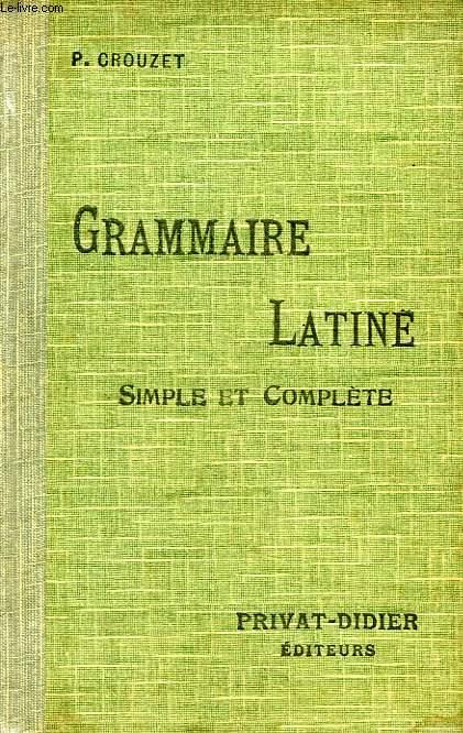 GRAMMAIRE LATINE SIMPLE ET COMPLETE POUR TOUTES CLASSES (1er ET 2e CYCLES)