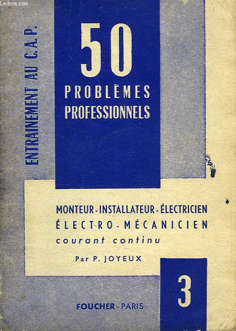 50 PROBLEMES PROFESSIONNELS, N° 3, COURANT CONTINU, MONTEUR-INSTALLATEUR, ELECTRO-MECANICIEN, ELECTRICIEN-AUTO, ELECTRICIEN-BOBINIER