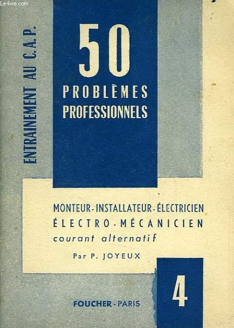 50 PROBLEMES PROFESSIONNELS, N° 4, COURANT ALTERNATIF, MONTEUR-INSTALLATEUR, ELECTRO-MECANICIEN, ELECTRICIEN-AUTO, ELECTRICIEN-BOBINIER