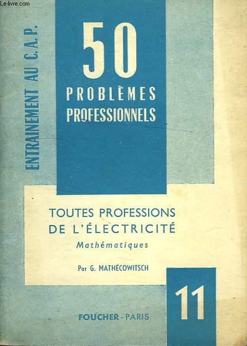50 PROBLEMES PROFESSIONNELS, N° 11, MATHEMATIQUES, TOUTES PROFESSIONS DE L'ELECTRICITE