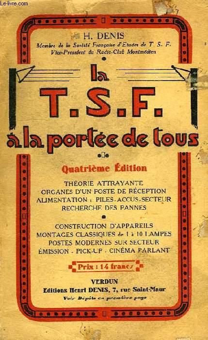 LA T.S.F. A LA PORTEE DE TOUS, PRECIS THEORIQUE, DESCRIPTIF ET PRATIQUE