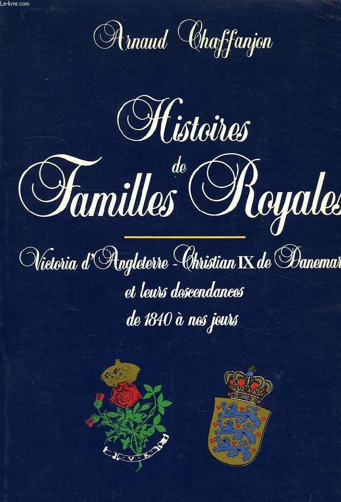 HISTOIRES DE FAMILLES ROYALES, VICTORIA D'ANGLETERRE, CHRISTIAN IX DE DANEMARK ET LEURS DESCENDANCES DE 1840 A NOS JOURS