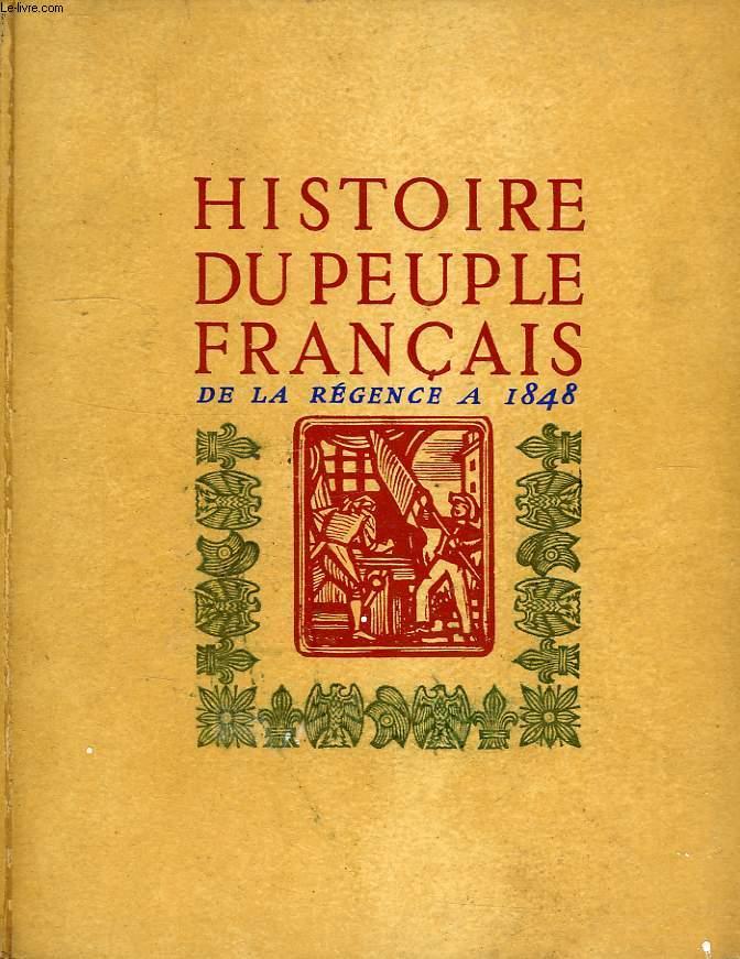 HISTOIRE DU PEUPLE FRANCAIS, TOME III, DE LA REGENCE AUX TROIS REVOLUTIONS (1715-1848)