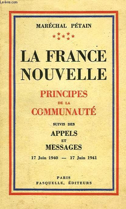 LA FRANCE NOUVELLE, PRINCIPES DE LA COMMUNAUTE, APPELS ET MESSAGES, 17 JUIN 1940 - 17 JUIN 1941