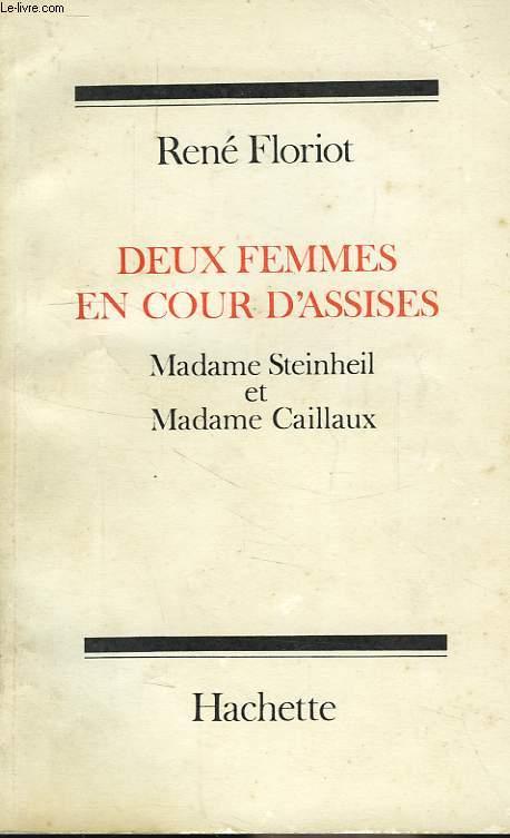 DEUX FEMMES EN COUR D'ASSISES, MADE STEINHEL ET MADAME CAILLAUX