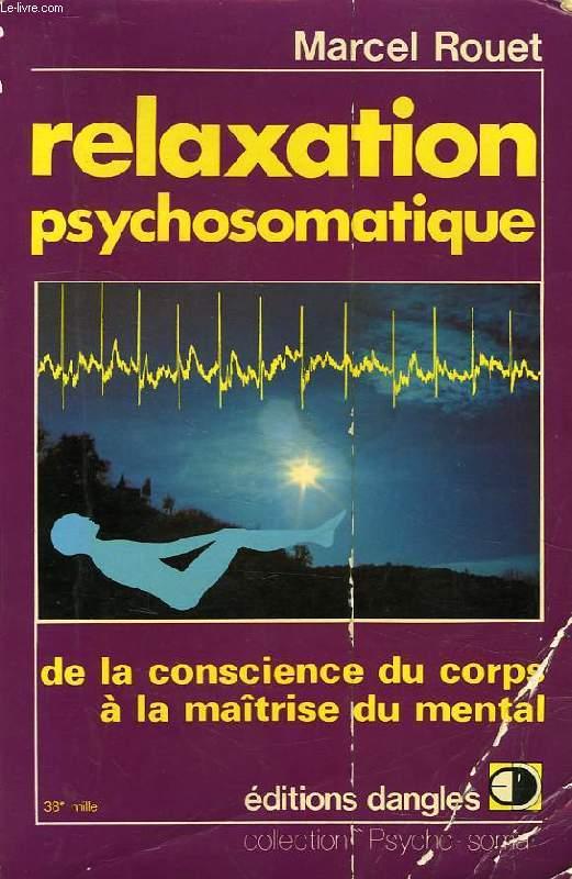 RELAXATION PSYCHOSOMATIQUE, DE LA CONSCIENCE DU CORPS A LA MAITRISE DU MENTAL