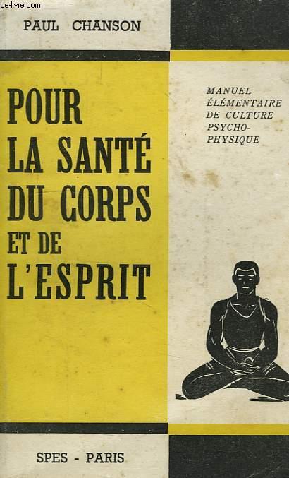 POUR LA SANTE DU CORPS ET DE L'ESPRIT, MANUEL ELEMENTAIRE DE CULTURE PSYCHO-PHYSIQUE