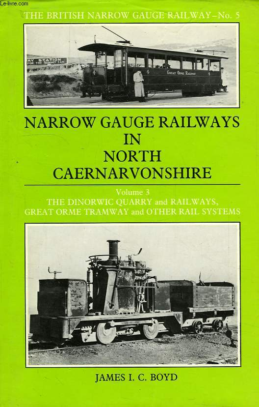NARROW GAUGE RAILWAYS IN NORTH CAERNARVONSHIRE, VOL. 3, THE DINORWIC QUARRY & RAILWAYS, GREAT ORME TRAMWAY AND OTHER RAIL SYSTEMS