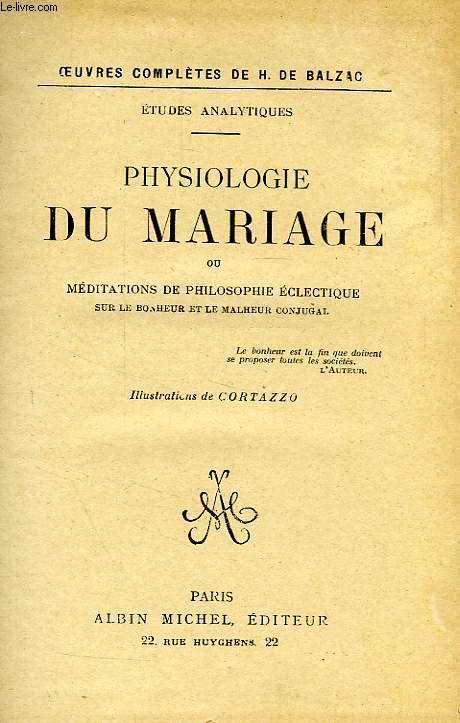 PHYSIOLOGIE DU MARIAGE, OU MEDITATION DE PHILOSOPHIE ECLECTIQUE SUR LE BONHEUR ET LE MALHEUR CONJUGAL