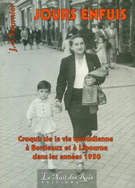 JOURS ENFUIS, CROQUIS DE LA VIE QUOTIDIENNE A BORDEAUX ET A LIBOURNE DANS LES ANNEES 1950