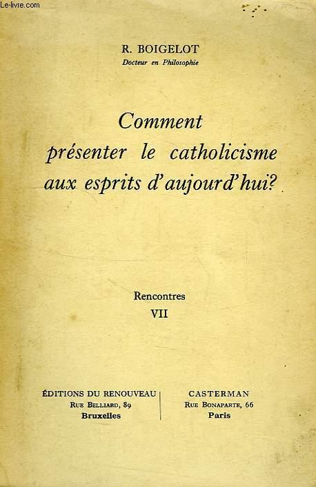 COMMENT PRESENTER LE CATHOLICISME AUX ESPRITS D'AUJOURD'HUI ?