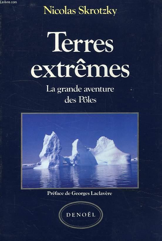 TERRES EXTREMES, LA GRANDE AVENTURE DES POLES