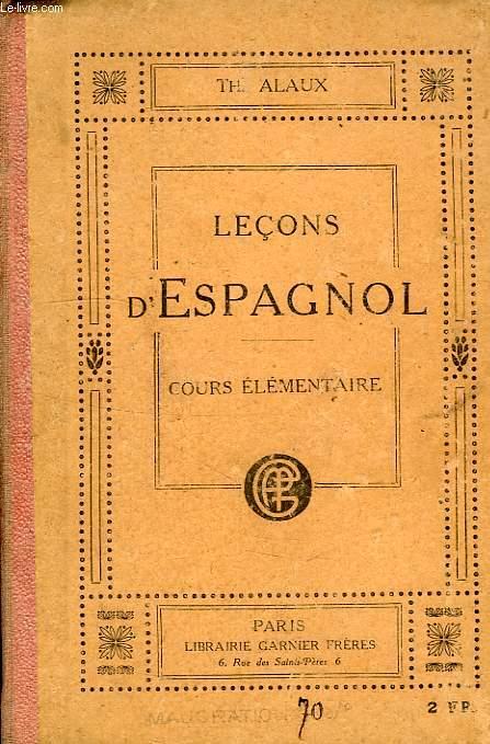 LECONS D'ESPAGNOL, A L'USAGE DES ETABLISSEMENTS D'ENSEIGNEMENT ET DES PERSONNES TRAVAILLANT SEULES, 1re PARTIE:COURS ELEMENTAIRE