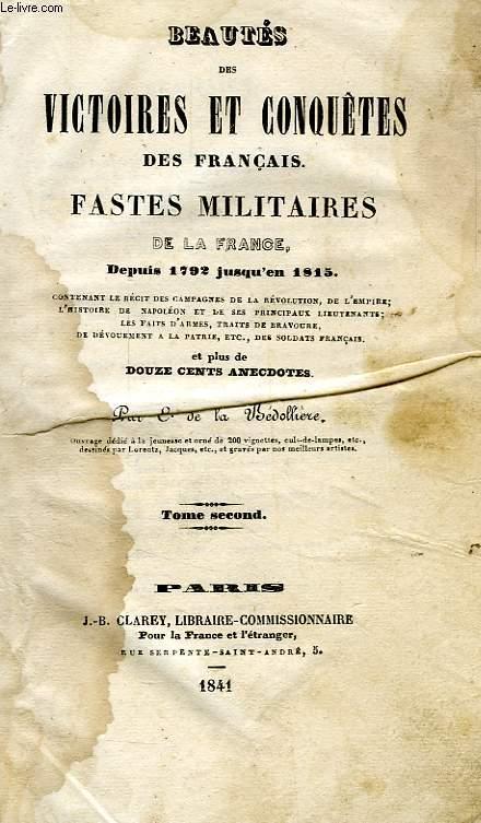 BEAUTES DES VICTOIRES ET CONQUETES DES FRANCAIS, FASTES MILITAIRES DE LA FRANCE DEPUIS 1792 JUSQU'EN 1815, TOME II