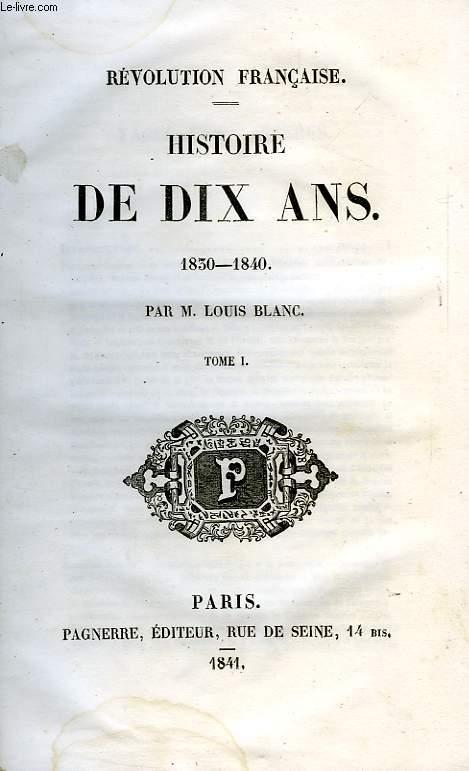 HISTOIRE DE DIX ANS, 1830-1840, TOME I