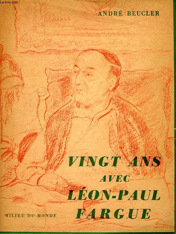 VINGT ANS AVEC LEON-PAUL FARGUE