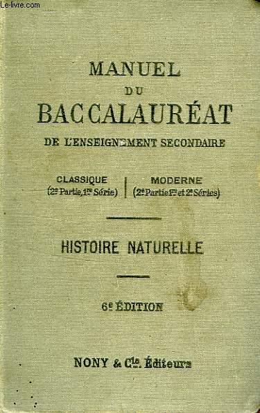 MANUEL DU BACCALAUREAT DE L'ENSEIGNEMENT SECONDAIRE, CLASSIQUE (2e PARTIE, 1re SERIE), MODERNE (2e PARTIE, 1re ET 2e SERIES),  HISTOIRE NATURELLE