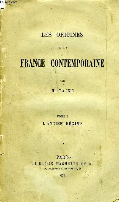 LES ORIGINES DE LA FRANCE CONTEMPORAINE, TOME I, L'ANCIEN REGIME