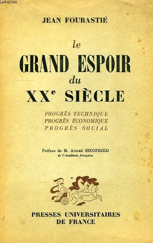 LE GRAND ESPOIR DU XXe SIECLE, PROGRS TECHNIQUE, PROGRES ECONOMIQUE, PROGRES SOCIAL