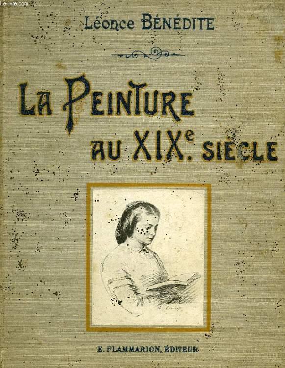 LA PEINTURE AU XIXe SIECLE, D'APRES LES CHEFS-D'OEUVRE DES MAITRES ET LES MEILLEURS TABLEAUX DES PRINCIPAUX ARTISTES