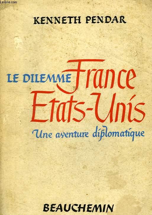 LE DILEMME FRANCE-ETATSUNIS, UNE AVENTURE DIPLOMATIQUE