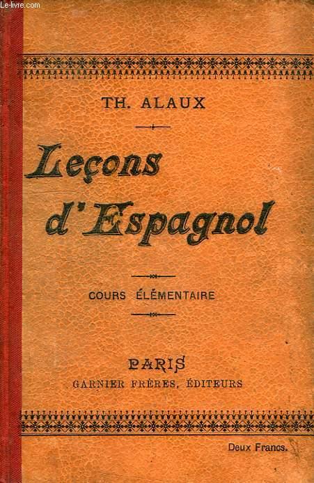 LECONS D'ESPAGNOL, A L'USAGE DES ETABLISSEMENTS D'ENSEIGNEMENT ET DES PERSONNES TRAVAILLANT SEULES, 1re PARTIE: COURS ELEMENTAIRE