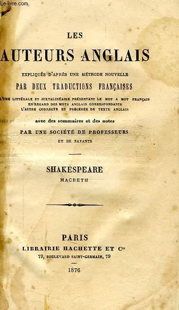 LES AUTEURS ANGLAIS EXPLIQUES D'APRES UNE METHODE NOUVELLE PAR DEUX TRADUCTIONS FRANCAISES, SHAKESPEARE, MACBETH