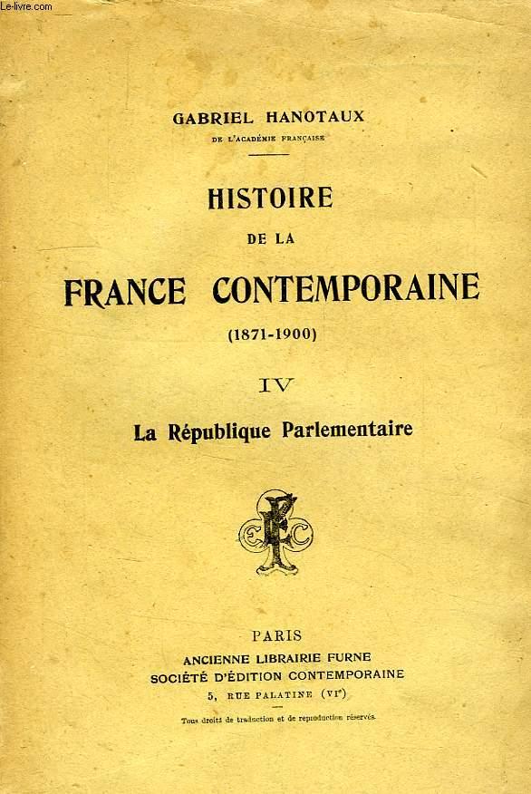 HISTOIRE DE LA FRANCE CONTEMPORAINE (1871-1900), TOME IV, LA REPUBLIQUE PARLEMENTAIRE