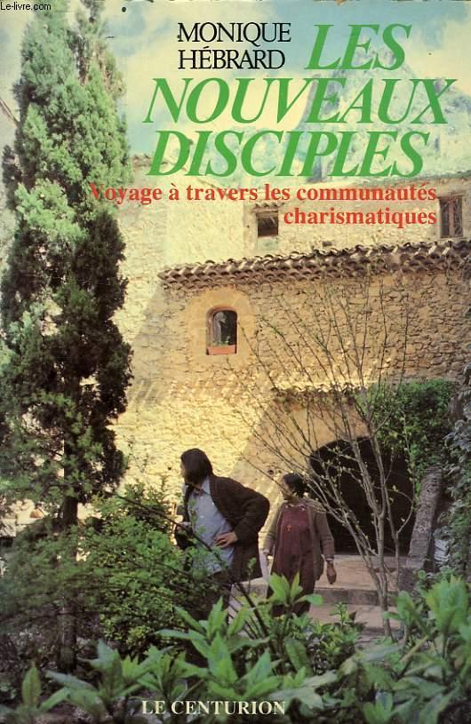 LES NOUVEAUX DISCIPLES, VOYAGE A TRAVERS LES COMMUNAUTES CHARISMATIQUES