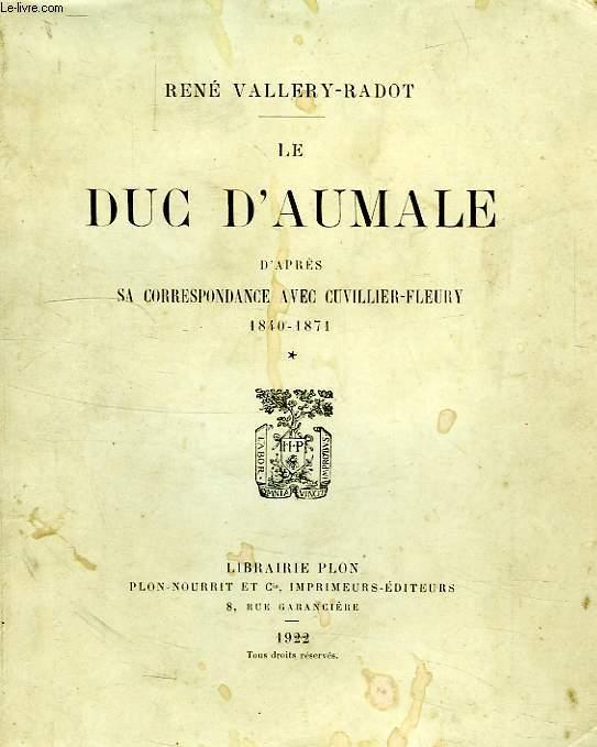 LE DUC D'AUMALE, D'APRES SA CORRESPONDANCE AVEC CUVILLIER-FLEURY, 1840-1871