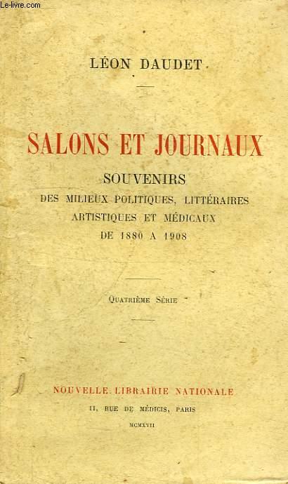 SALONS ET JOURNAUX, SOUVENIRS DES MILIEUX LITTERAIRES, POLITIQUES, ARTISTIQUES ET MEDICAUX, DE 1880 A 1908, 4e SERIE