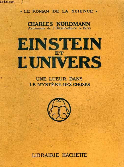 EINSTEIN ET L'UNIVERS, LA LUEUR DANS LE MYSTERE DES CHOSES