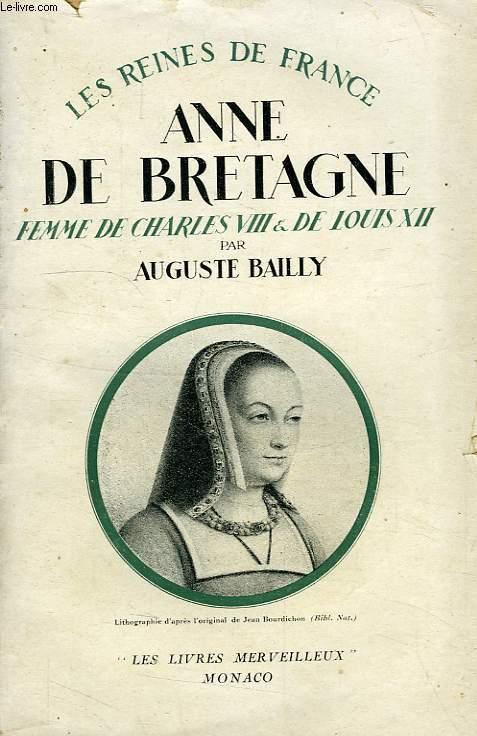 ANNE DE BRETAGNE, FEMME DE CHARLES VIII ET DE LOUIS XII, 1476-1514