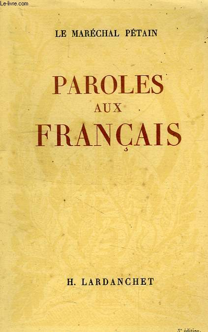 PAROLES AUX FRANCAIS, MESSAGES ET ECRITS, 1934-1941