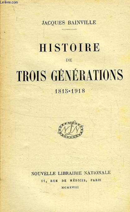 HISTOIRE DE TROIS GENERATIONS, 1815-1918
