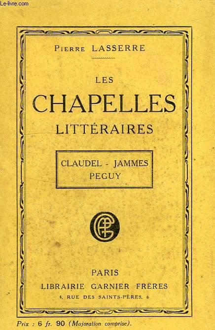 LES CHAPELLES LITTERAIRES, CLAUDEL, JAMMES, PEGUY