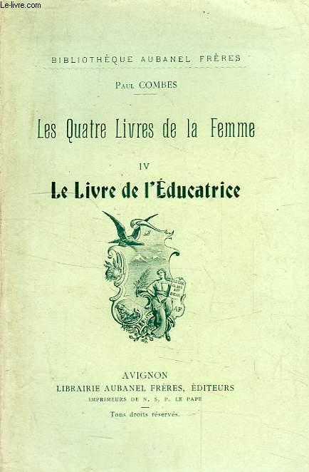 LES QUATRE LIVRES DE LA FEMME, TOME IV, LE LIVRE DE L'EDUCATRICE
